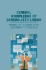 General Knowledge Of Generalized Linear: Modeling Correlated Dependent Variables: Linear Transformations Cover Image