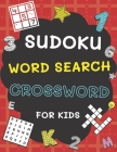 Sudoku, Word Search and Crossword for Kids: 3 in 1 Sudoku (4x4, 6x6, 8x8 & 9x9 ), Word Search and Crossword Puzzle Book for Kids (With Solutions) - Ea Cover Image