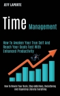 Time Management: How to Awaken Your True Self and Reach Your Goals Fast With Enhanced Productivity (How to Rewire Your Brain, Stop Addi Cover Image