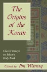 The Origins of the Koran: Classic Essays on Islam's Holy Book Cover Image