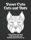 Super Cute Cats and Dogs - Unique Coloring Book with Zentangle and Mandala Animal Patterns Cover Image