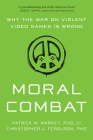 Moral Combat: Why the War on Violent Video Games Is Wrong Cover Image