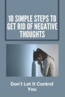 10 Simple Steps To Get Rid Of Negative Thoughts: Don't Let It Control You: Stress Management Textbook Cover Image