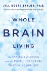 Whole Brain Living: The Anatomy of Choice and the Four Characters That Drive Our Life Cover Image