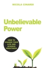 Unbelievable Power: How to Change Your Life and Achieve Greatness Cover Image