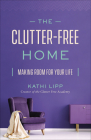 The Clutter-Free Home: Making Room for Your Life Cover Image