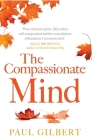 The Compassionate Mind (Compassion Focused Therapy) Cover Image