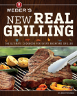 Weber's New Real Grilling: The Ultimate Cookbook for Every Backyard Griller Cover Image