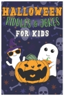 Halloween Riddles and Jokes For Kids: Laugh-Out-Louds Try Not to Laught Trick or Treat Spooky Riddles and Trick Questions for Toddlers Cover Image