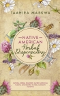 Native American Herbal Dispensatory: Natural Herbal Remedies, Sacred Medicinal Plants and Recipes to Heal Common Ailments Cover Image