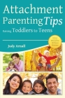 Attachment Parenting Tips Raising Toddlers to Teens Cover Image