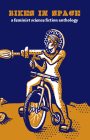 Bikes in Space: Feminist Bicycle Science Fiction Cover Image