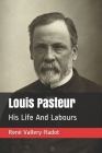 Louis Pasteur: His Life And Labours Cover Image