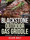 Blackstone Outdoor Gas Griddle Cookbook for Beginners: 1001-Day Perfect Griddle Recipes and Techniques for Tasty Backyard BBQ for Smart People on A Bu Cover Image