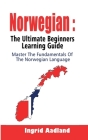 Norwegian: The Ultimate Beginners Learning Guide: Master The Fundamentals Of The Norwegian Language (Learn Norwegian, Norwegian L Cover Image