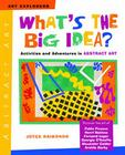 What's the Big Idea?: Activities and Adventures in Abstract Art Cover Image
