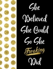 She Believed She Could So She Freaking Did: Inspirational Journal - Notebook for Women to Write In - Motivational Quotes Lined Paper Journal - Nice Gi Cover Image