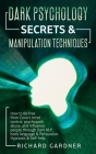 Dark Psychology Secrets & Manipulation Technique: How to Be Free from Covert Mind Control, Psychopath Abuse, and Influence People Through Dark Nlp, Bo Cover Image