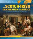 The Scotch-Irish Immigration to America: Economic Hardship in Ireland (1603-1775) (Spotlight on Immigration and Migration) Cover Image
