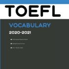 TOEFL Vocabulary 2020-2021: Words That Will Help You Complete Writing/Essay and Speaking Parts of TOEFL 2021 Cover Image