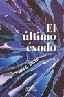 El último éxodo: Antología de relatos y cuentos cortos Cover Image