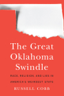 The Great Oklahoma Swindle: Race, Religion, and Lies in America's Weirdest State Cover Image