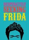 Desperately Seeking Frida Cover Image
