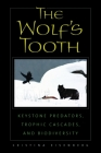The Wolf's Tooth: Keystone Predators, Trophic Cascades, and Biodiversity Cover Image