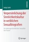Verpersönlichung Der Sinnlichkeitskultur in Weiblichen Sexualbiografien: Zur Lebensgeschichtlichen Sexualität Von Frauen Cover Image