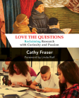 Love the Questions: Reclaiming Research with Curiosity and Passion Cover Image