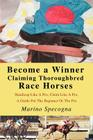 Become a Winner Claiming Thoroughbred Race Horses: Handicap Like A Pro, Claim Like A Pro, A Guide For The Beginner Or The Pro Cover Image