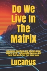Do We Live In The Matrix: Simulation Hypothesis And What We Know About It So Far - Indisputable Evidence And Facts That We All Play This Video G Cover Image