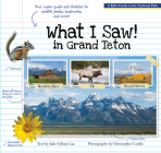 What I Saw in Grand Teton: A Kid's Guide to the National Park Cover Image