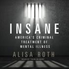 Insane Lib/E: America's Criminal Treatment of Mental Illness Cover Image