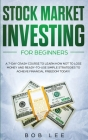 Stock Market Investing for Beginners: A 7-Day Crash Course to Learn How NOT to Lose Money and Ready-to-Use Simple Strategies to Achieve Financial Free Cover Image