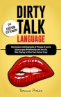 Dirty Talk Language: How to Learn with Examples of Phrases of Lust to Spice up your Relationship and Sex Life; Role Playing to Drive Your P Cover Image