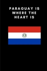 Paraguay Is Where the Heart Is: Country Flag A5 Notebook to write in with 120 pages Cover Image