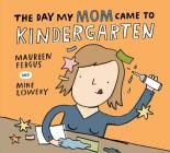 The Day My Mom Came to Kindergarten Cover Image