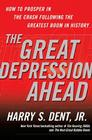 The Great Depression Ahead: How to Prosper in the Crash Following the Greatest Boom in History Cover Image