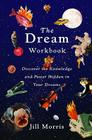 The Dream Workbook: Discover the Knowledge and Power Hidden in Your Dreams Cover Image
