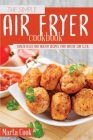 The Simple Air Fryer Cookbook: Flavor-Filled And Healthy Recipes That Anyone Can Cook Cover Image