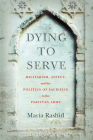 Dying to Serve: Militarism, Affect, and the Politics of Sacrifice in the Pakistan Army (South Asia in Motion) Cover Image