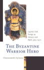 The Byzantine Warrior Hero: Cypriot Folk Songs as History and Myth, 965-1571 (Byzantium: A European Empire and Its Legacy) Cover Image