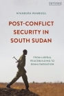 Post-Conflict Security in South Sudan: From Liberal Peacebuilding to Demilitarization Cover Image