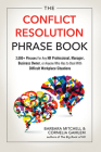 The Conflict Resolution Phrase Book: 2,000+ Phrases For Any HR Professional, Manager, Business Owner, or Anyone Who Has to Deal with Difficult Workplace Situations Cover Image