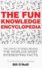 The Fun Knowledge Encyclopedia: The Crazy Stories Behind the World's Most Interesting Facts Cover Image