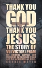 Thank You God. Thank You Jesus.: The story of Vu (Victor) Pham Cover Image