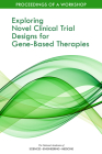 Exploring Novel Clinical Trial Designs for Gene-Based Therapies: Proceedings of a Workshop Cover Image