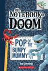Pop of the Bumpy Mummy: Branches Book (Notebook of Doom #6) (The Notebook of Doom #6) Cover Image