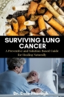 Surviving Lung Cancer: A Preventive and Solution-Based Guide for Healing Naturally Cover Image